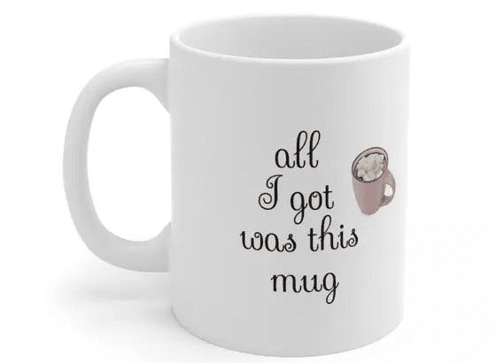 All I got was this mug – White 11oz Ceramic Coffee Mug (3)