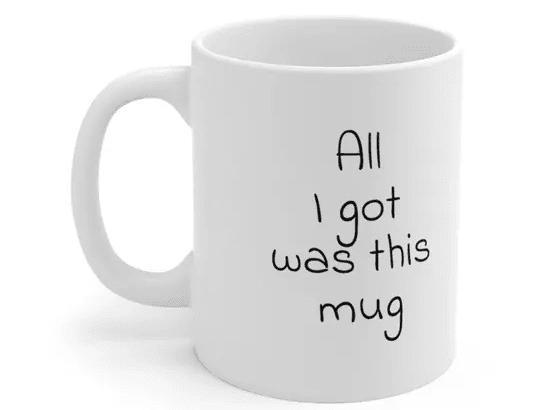 All I got was this mug – White 11oz Ceramic Coffee Mug (4)