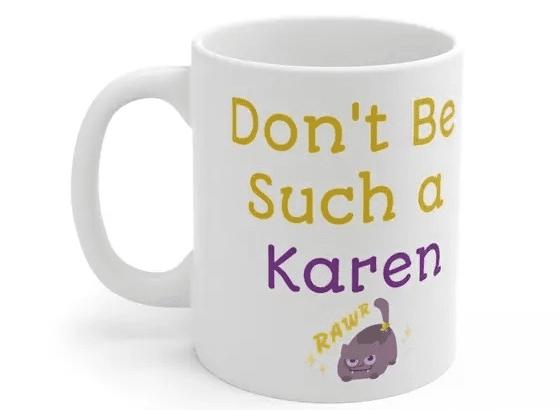 Don't Be Such a Karen – White 11oz Ceramic Coffee Mug (5)