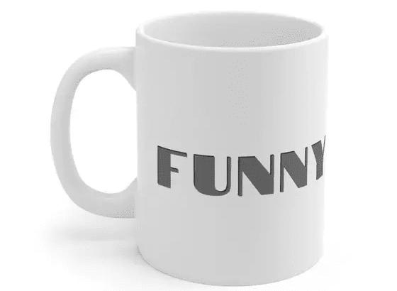 Funny – White 11oz Ceramic Coffee Mug (3)