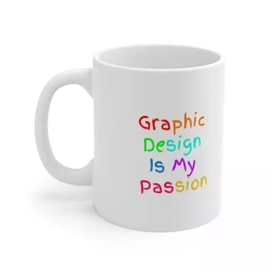 Graphic Design Is My Passion – White 11oz Ceramic Coffee Mug (2)