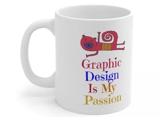 Graphic Design Is My Passion – White 11oz Ceramic Coffee Mug (4)