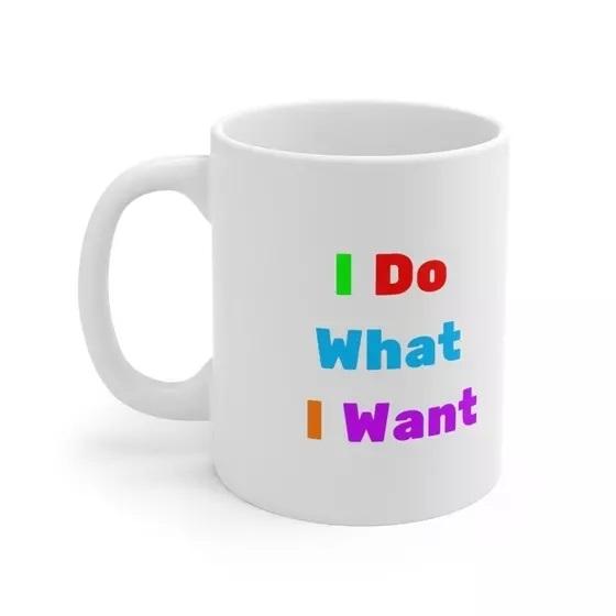 I Do What I Want – White 11oz Ceramic Coffee Mug (2)