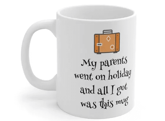 My parents went on holiday and all I got was this mug – White 11oz Ceramic Coffee Mug (3)