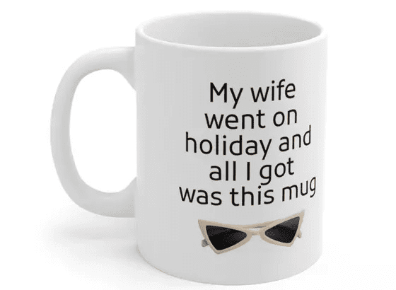 My wife went on holiday and all I got was this mug – White 11oz Ceramic Coffee Mug (2)
