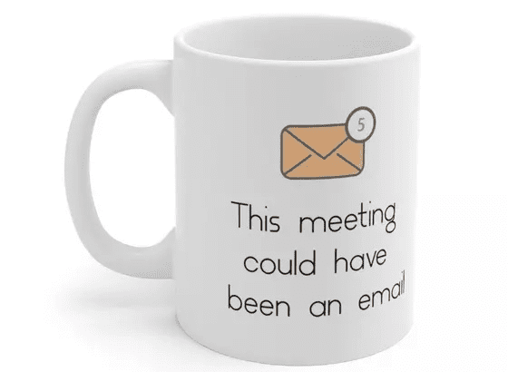 This meeting could have been an email – White 11oz Ceramic Coffee Mug (3)