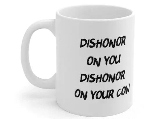 dishonor on you dishonor on your cow – White 11oz Ceramic Coffee Mug (4)