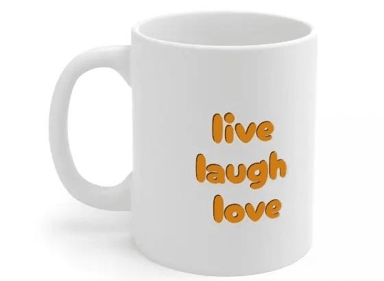 live laugh love – White 11oz Ceramic Coffee Mug (4)