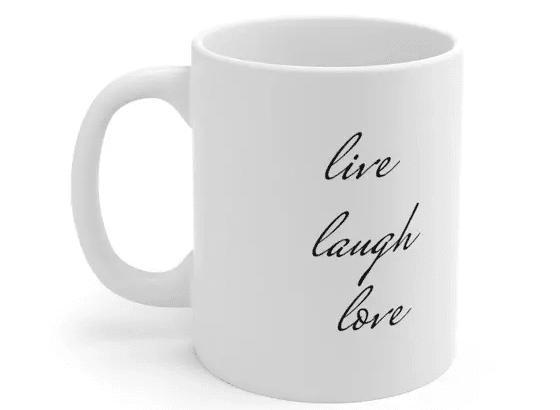 live laugh love – White 11oz Ceramic Coffee Mug (5)