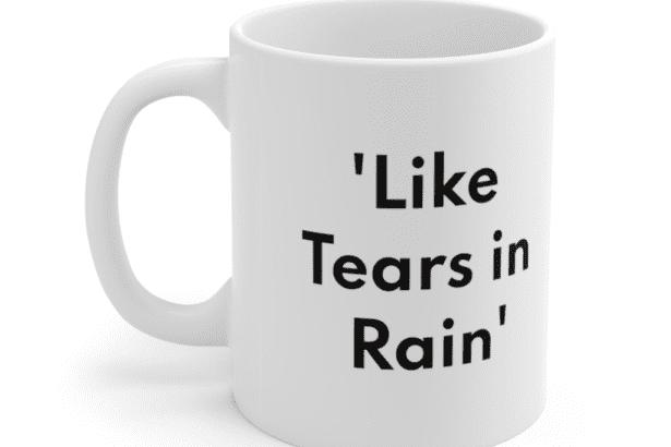 'Like Tears in Rain' – White 11oz Ceramic Coffee Mug (2)