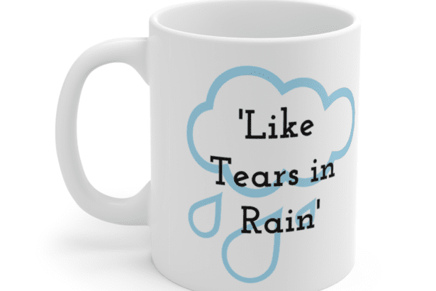 'Like Tears in Rain' – White 11oz Ceramic Coffee Mug (3)