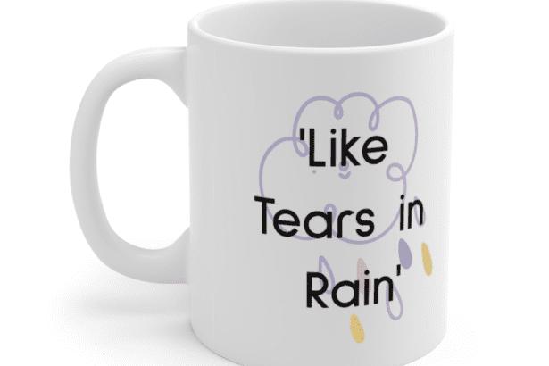 'Like Tears in Rain' – White 11oz Ceramic Coffee Mug (4)