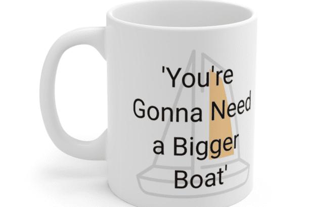 'You're Gonna Need a Bigger Boat' – White 11oz Ceramic Coffee Mug (4)