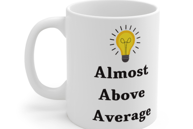 Almost Above Average – White 11oz Ceramic Coffee Mug (4)