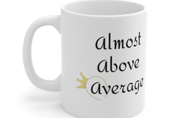Almost Above Average – White 11oz Ceramic Coffee Mug (5)
