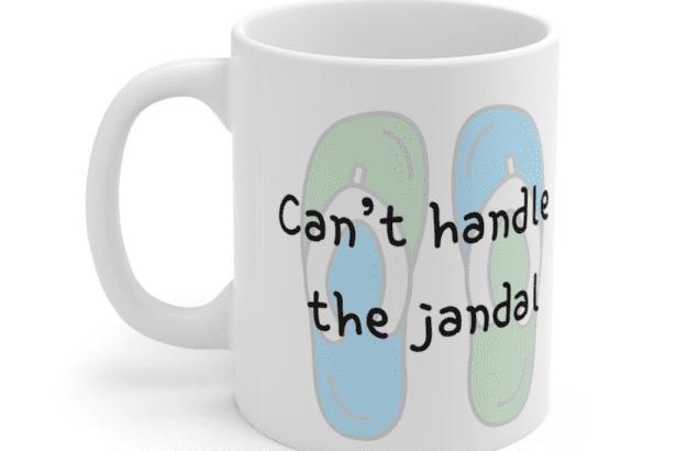 Can't handle the jandal – White 11oz Ceramic Coffee Mug (4)