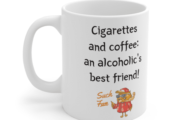 Cigarettes and coffee: an alcoholic's best friend! – White 11oz Ceramic Coffee Mug (4)