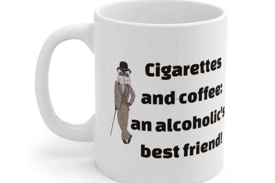 Cigarettes and coffee: an alcoholic's best friend! – White 11oz Ceramic Coffee Mug (5)
