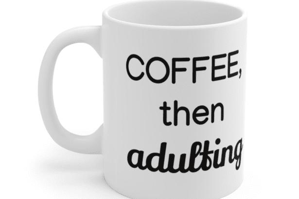 Coffee, then adulting – White 11oz Ceramic Coffee Mug (2)