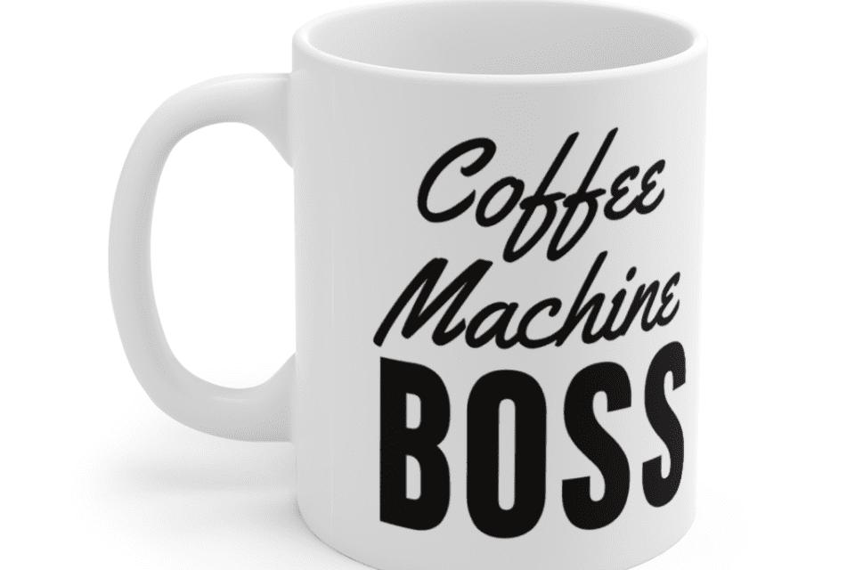 Coffee Machine Boss – White 11oz Ceramic Coffee Mug (2)