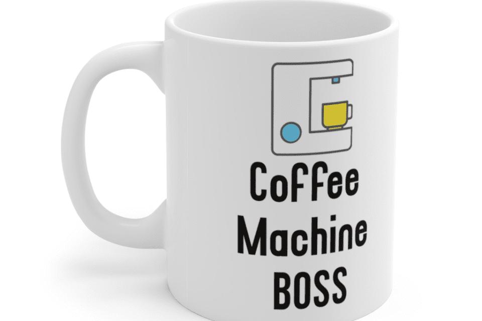Coffee Machine Boss – White 11oz Ceramic Coffee Mug (4)