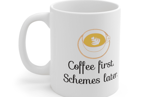 Coffee first. Schemes later. – White 11oz Ceramic Coffee Mug (5)