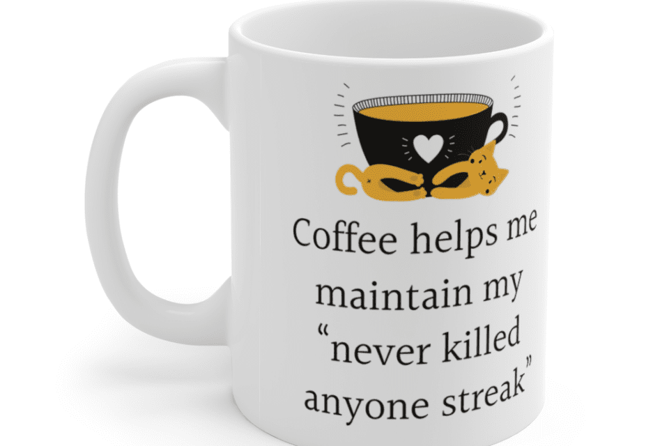 "Coffee helps me maintain my ""never killed anyone streak"" – White 11oz Ceramic Coffee Mug (3)"