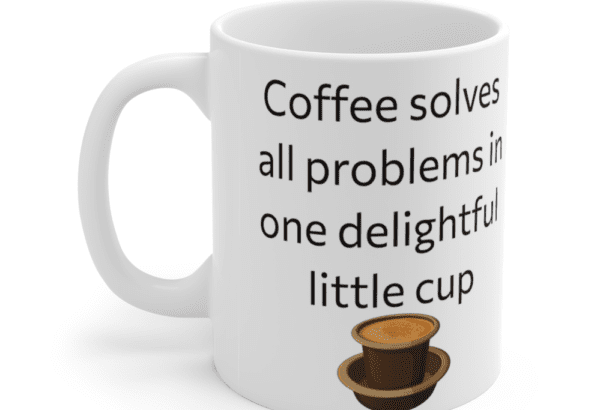 Coffee solves all problems in one delightful little cup – White 11oz Ceramic Coffee Mug (5)
