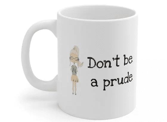 Don't be a prude – White 11oz Ceramic Coffee Mug (2)