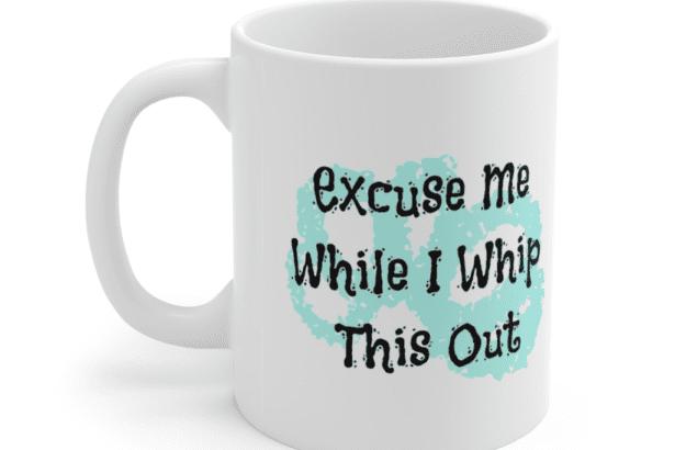 Excuse Me While I Whip This Out – White 11oz Ceramic Coffee Mug (4)