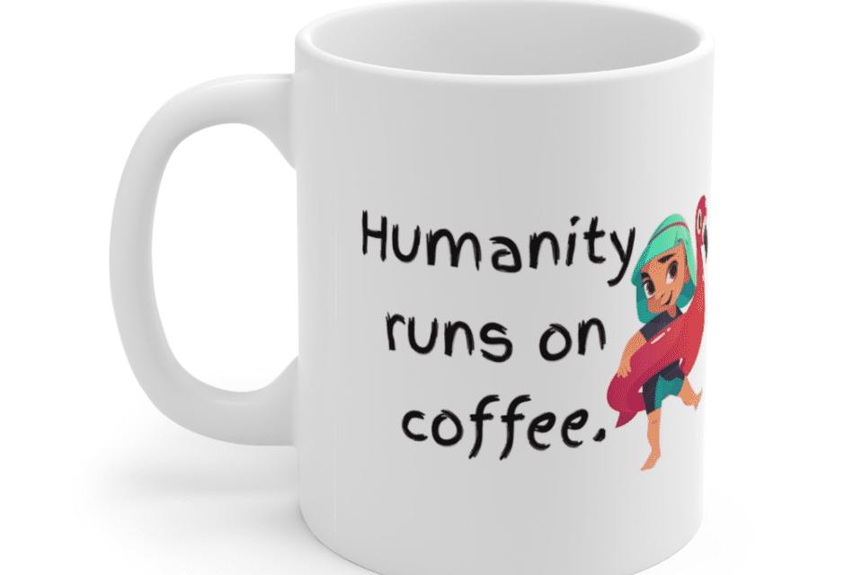 Humanity runs on coffee. – White 11oz Ceramic Coffee Mug (5)