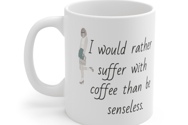 I would rather suffer with coffee than be senseless. – White 11oz Ceramic Coffee Mug (3)