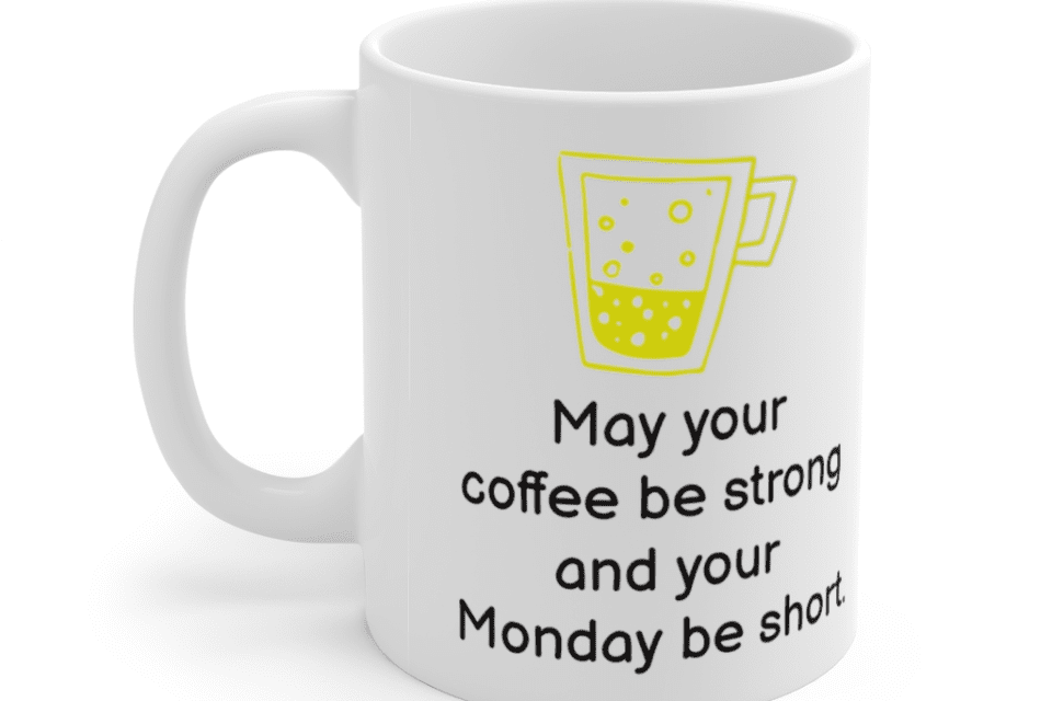 May your coffee be strong and your Monday be short. – White 11oz Ceramic Coffee Mug (3)