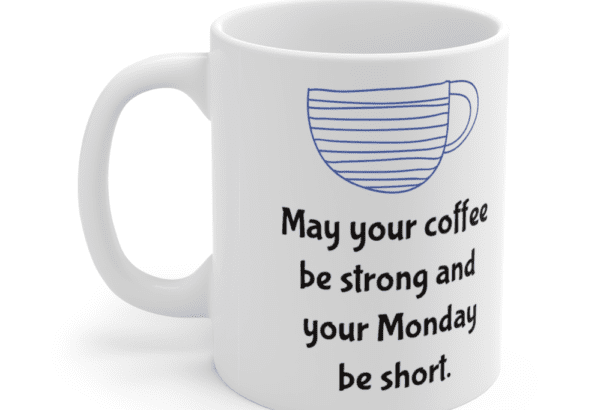 May your coffee be strong and your Monday be short. – White 11oz Ceramic Coffee Mug (5)