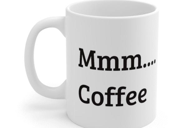 Mmm…. Coffee – White 11oz Ceramic Coffee Mug (2)