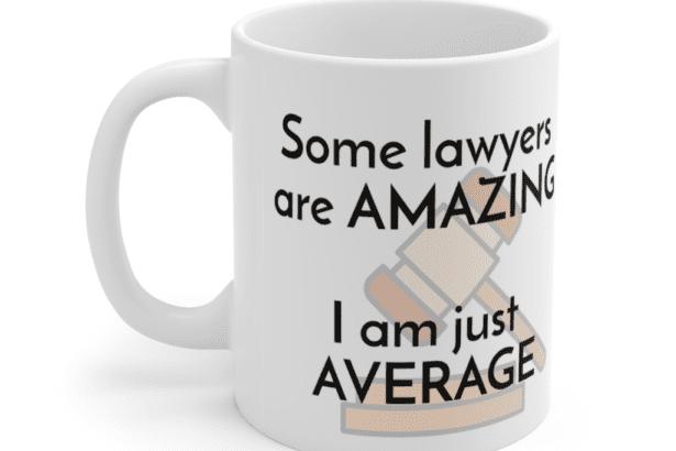 Some lawyers are amazing – I am just average – White 11oz Ceramic Coffee Mug (4)