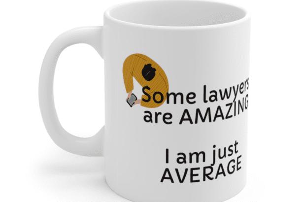 Some lawyers are amazing – I am just average – White 11oz Ceramic Coffee Mug (5)