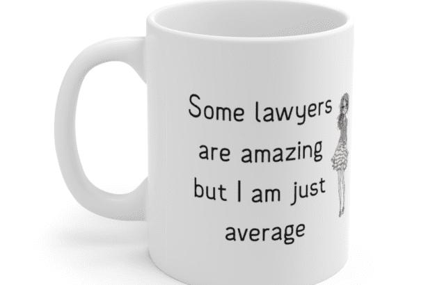 Some lawyers are amazing but I am just average – White 11oz Ceramic Coffee Mug (3)