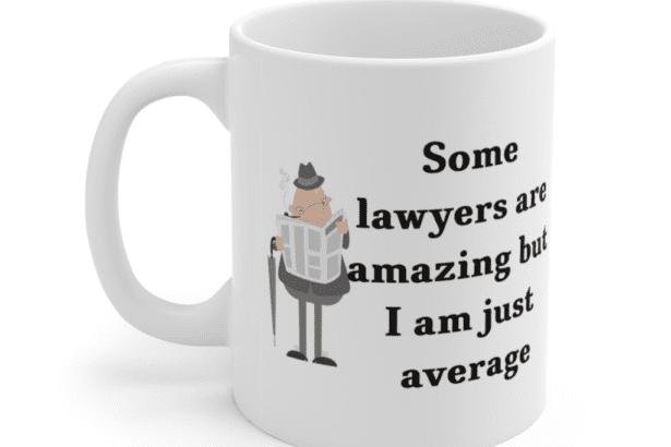 Some lawyers are amazing but I am just average – White 11oz Ceramic Coffee Mug (5)