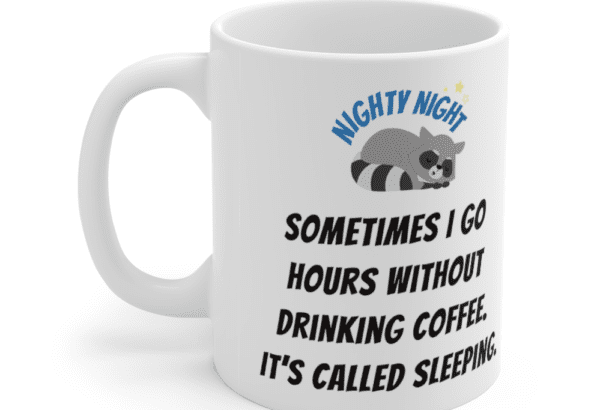 Sometimes I go hours without drinking coffee. It's called sleeping. – White 11oz Ceramic Coffee Mug (4)