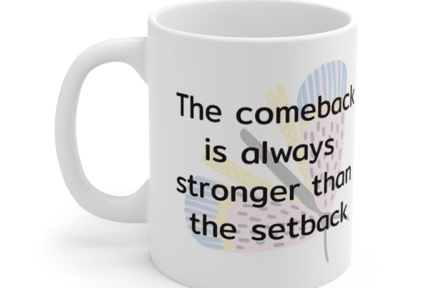 The comeback is always stronger than the setback – White 11oz Ceramic Coffee Mug (3)