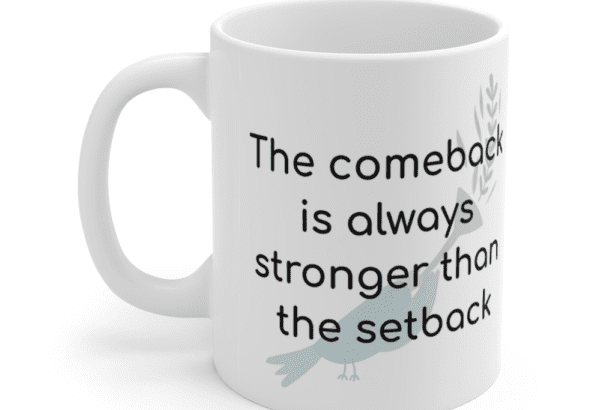 The comeback is always stronger than the setback – White 11oz Ceramic Coffee Mug (5)