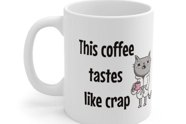 This coffee tastes like crap – White 11oz Ceramic Coffee Mug (5)