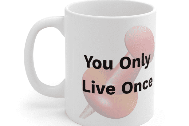 You Only Live Once – White 11oz Ceramic Coffee Mug (3)