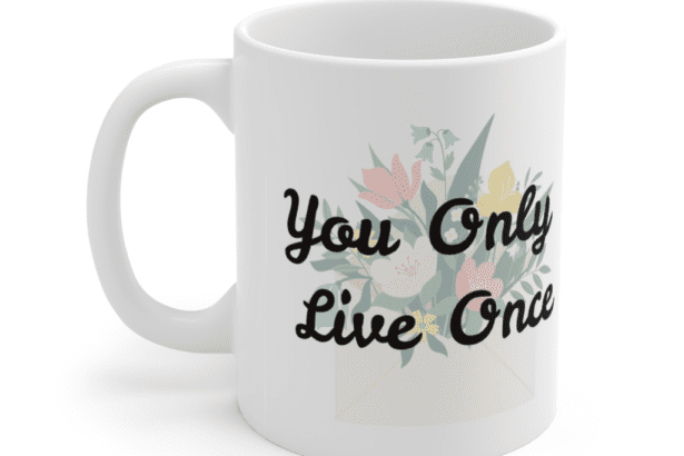 You Only Live Once – White 11oz Ceramic Coffee Mug (4)