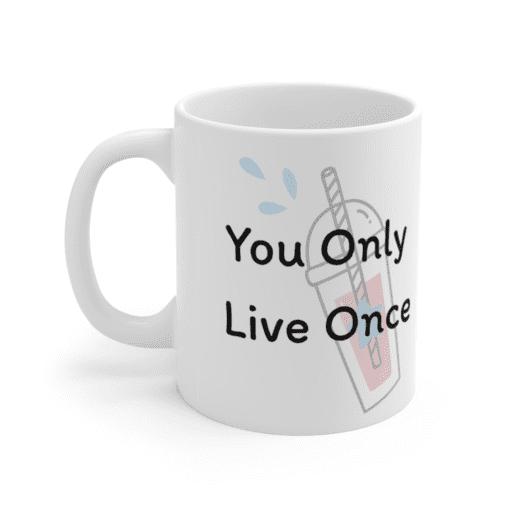 You Only Live Once – White 11oz Ceramic Coffee Mug (5)