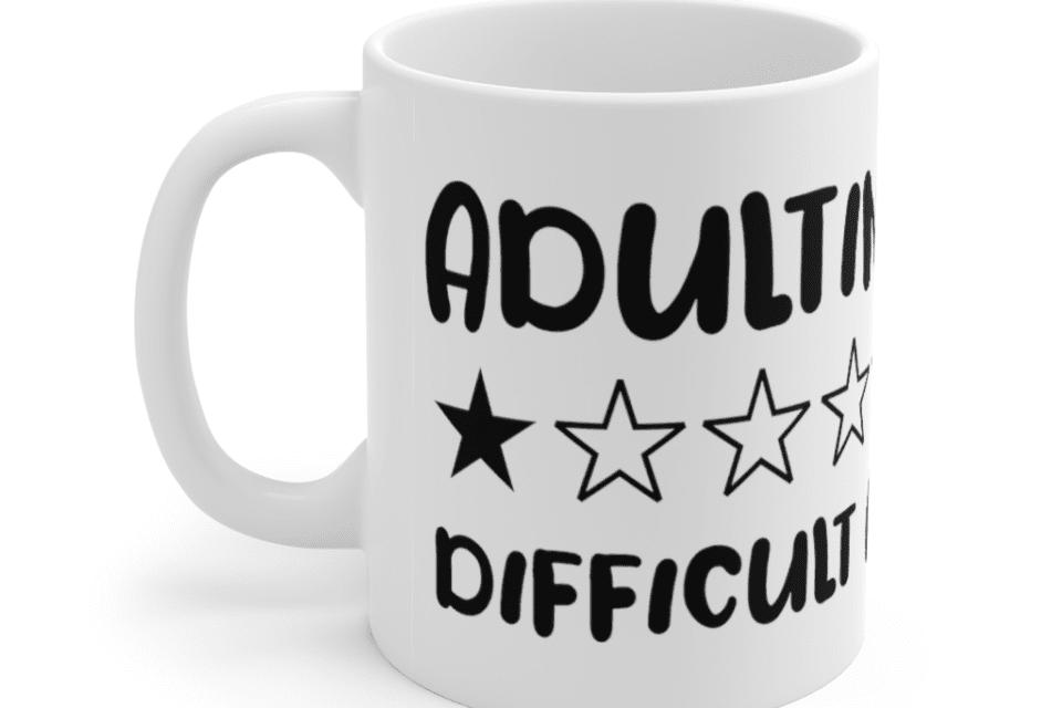 1 Star Adulting Difficult AF! – White 11oz Ceramic Coffee Mug (2)