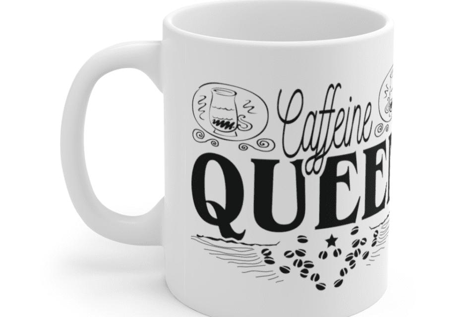Caffeine Queen – White 11oz Ceramic Coffee Mug (10)