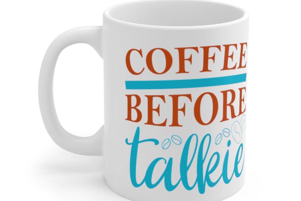 Coffee Before Talkie – White 11oz Ceramic Coffee Mug (2)