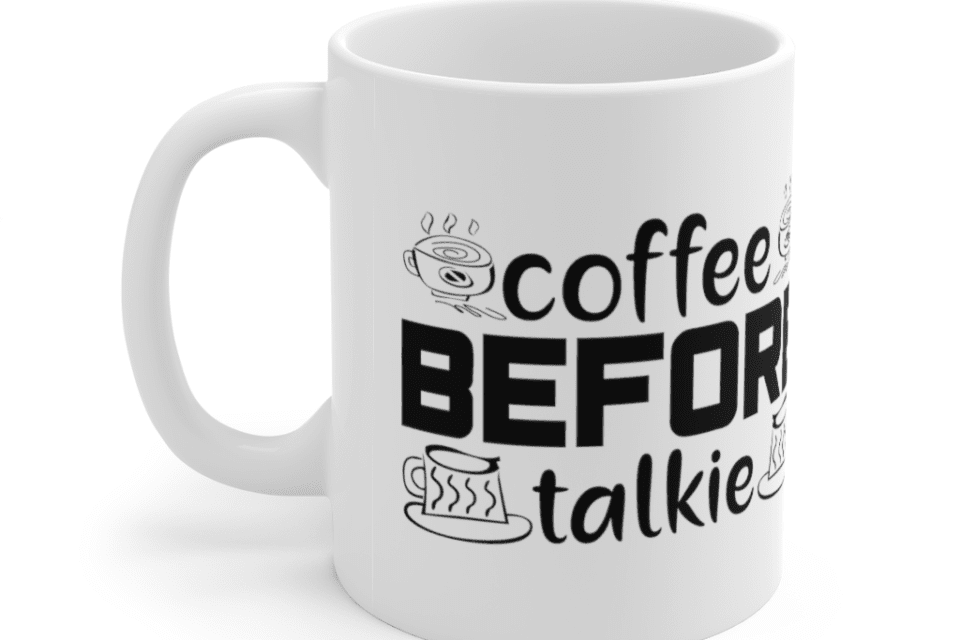 Coffee Before Talkie – White 11oz Ceramic Coffee Mug (5)